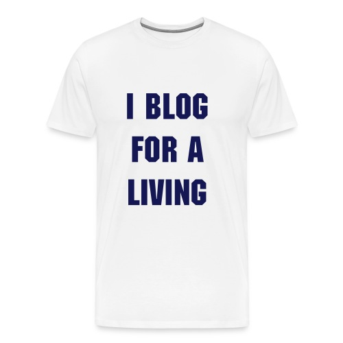 I Blog For A Living - Men's T-Shirt - Men's Premium T-Shirt