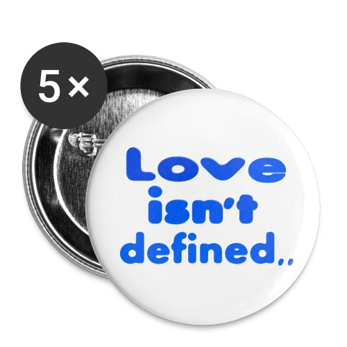 love isn't defined,, - Large Buttons