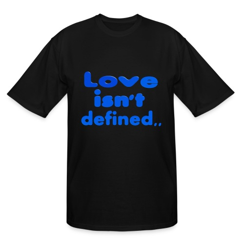 love isn't defined,, - Men's Tall T-Shirt