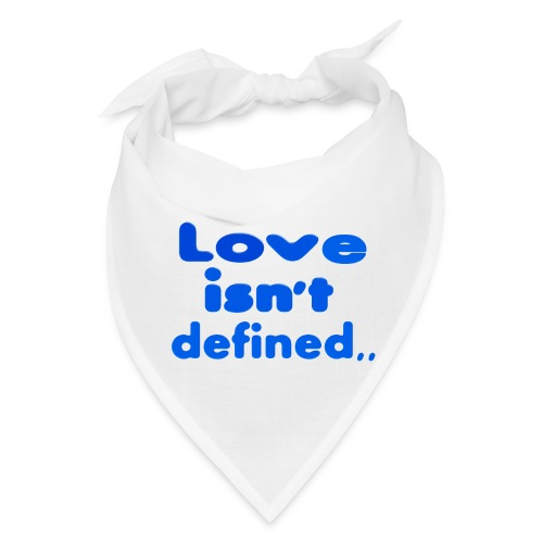 love isn't defined,, - Bandana