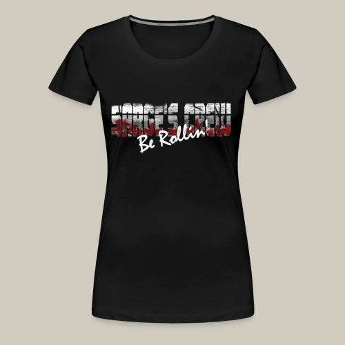Women's Sarge's Crew Be Rollin' T-shirt - Women's Premium T-Shirt