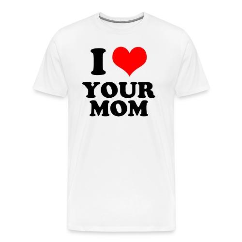 I LOVE YOUR MOM | T-Shirt - Men's Premium T-Shirt