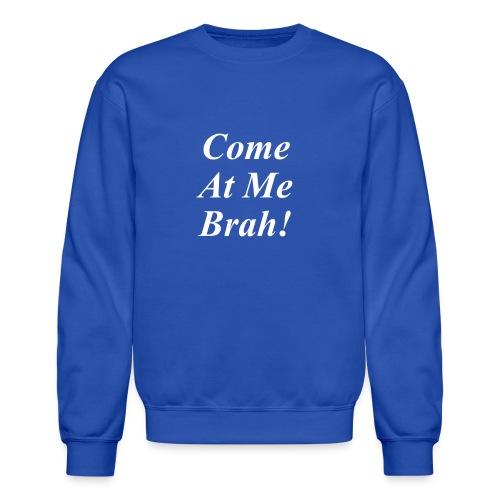 Come at me Brah! Crewneck Sweatshirt - Crewneck Sweatshirt