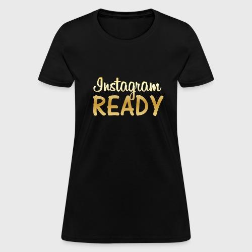 Instagram READY - Women's T-Shirt