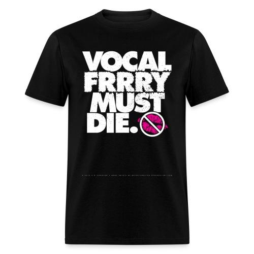 Vocal Fry Must DIe - Men's T-Shirt