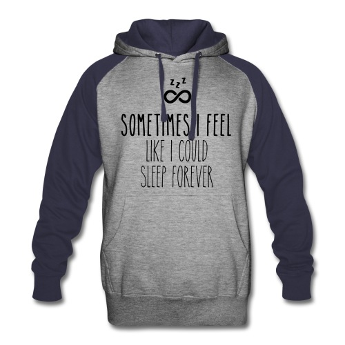 Sometimes I feel like I could sleep forever - Colorblock Hoodie