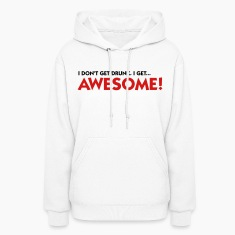 I m not drunk. I m awesome! Hoodies