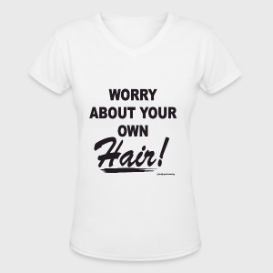 Worry About Your Own Hair - Women's V-Neck T-Shirt