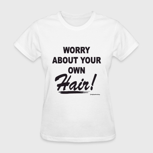 Worry About Your Own Hair - Women's T-Shirt
