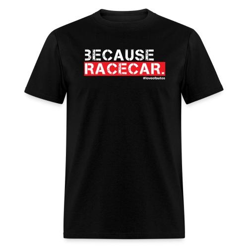 Because Racecar. | Mens - Men's T-Shirt