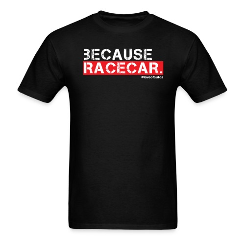 Because Racecar. | Mens - Men's T-Shirt