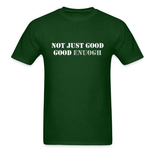The Good Enough T-shirt - Men's T-Shirt