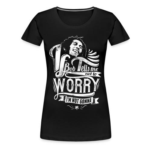 Bob tells me - Women's Premium T-Shirt