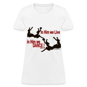 In Him We Live, In Him We Praise Dance - Women's T-Shirt