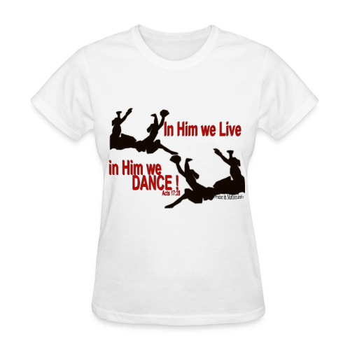 In Him We Live, In Him We Praise Dance - Women's T-Shirt