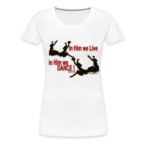 In Him We  Live, In Him We Dance! Women's Plus T-Shirt - Women's Premium T-Shirt