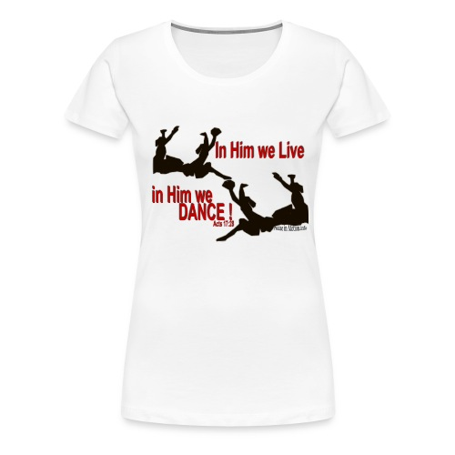 In Him We  Live, In Him We Dance! Women's Plus T-Shirt - Women's Premium T-Shirt
