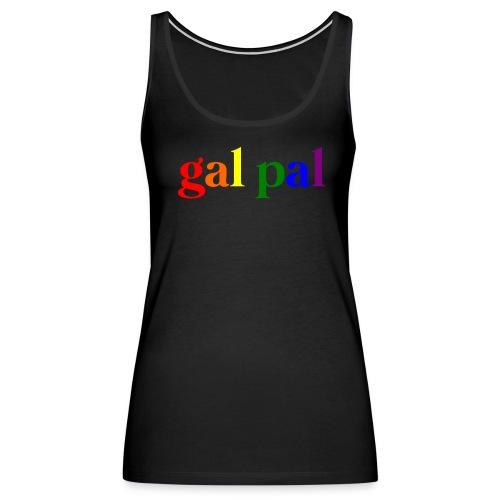 Gal Pal Womens Tank - Women's Premium Tank Top
