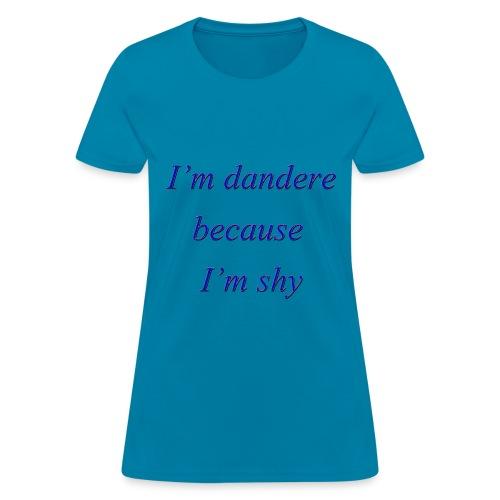 I'm dandere because I'm shy - Women's T-Shirt