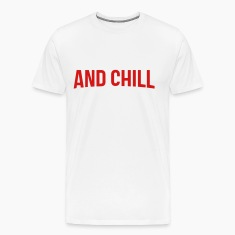 and chill - TSHIRT