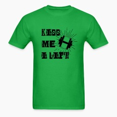 Kiss Me, I LIFT T-Shirts