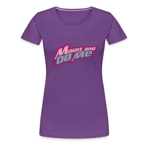Mount And Do Me - Women's Premium T-Shirt
