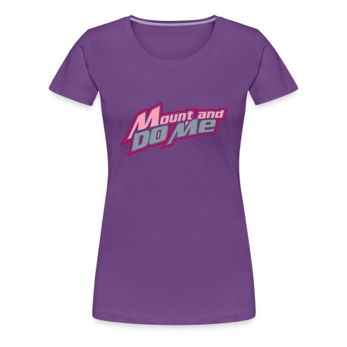 Mount And Do Me - Women's Premium T-Shirt