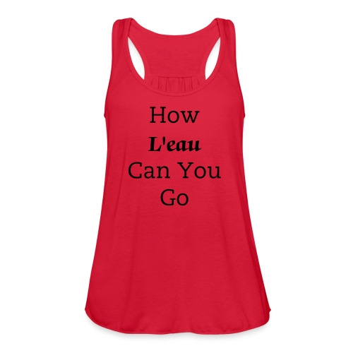 HOW LOW CAN YOU GO - Women's Flowy Tank Top by Bella