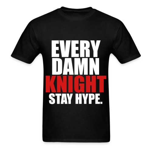 Every Damn Knight Stay Hype. - Men's T-Shirt
