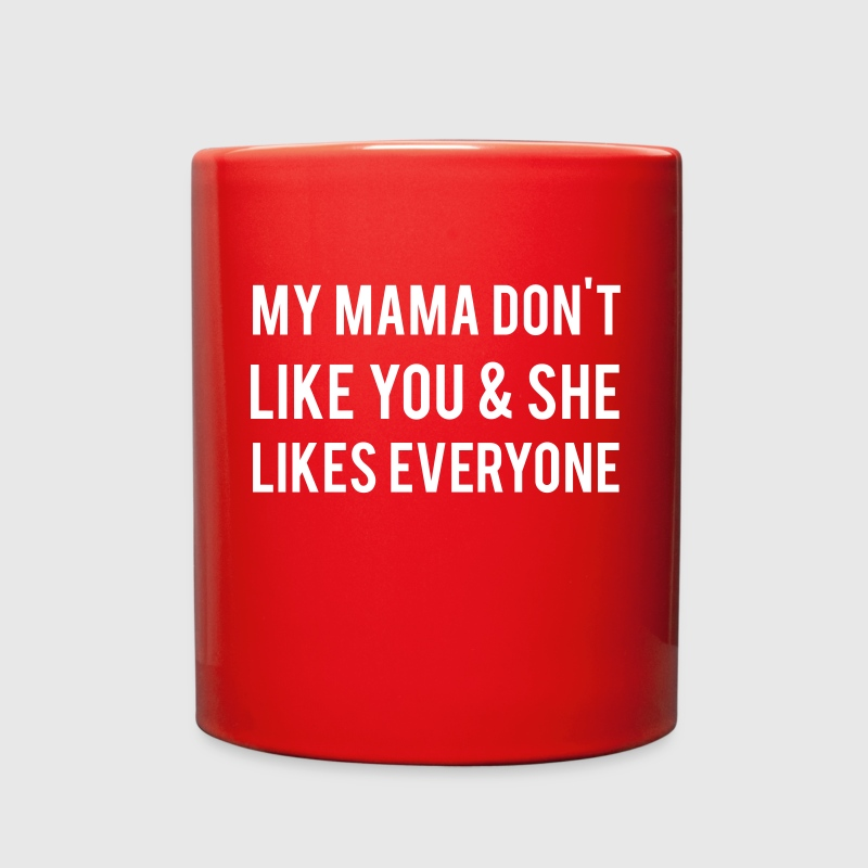 My Mama Don't Like You Mugs & Drinkware - Full Color Mug