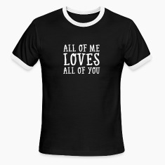 All Of Me Loves All Of You T-Shirts