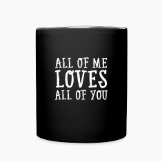 All Of Me Loves All Of You Mugs & Drinkware