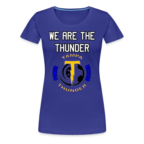 We are the Thunder Tee - Women's Premium T-Shirt