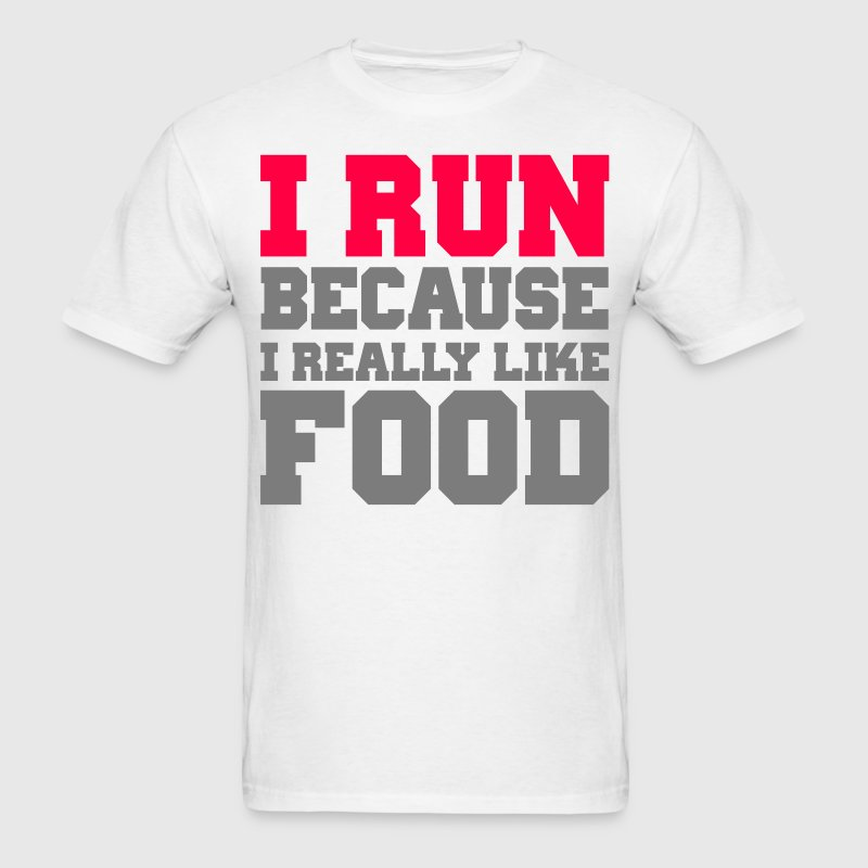 I run because i really like food gym wod workout - Men's T-Shirt