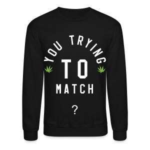 You Trying To Match? Crewneck (Night) - Crewneck Sweatshirt