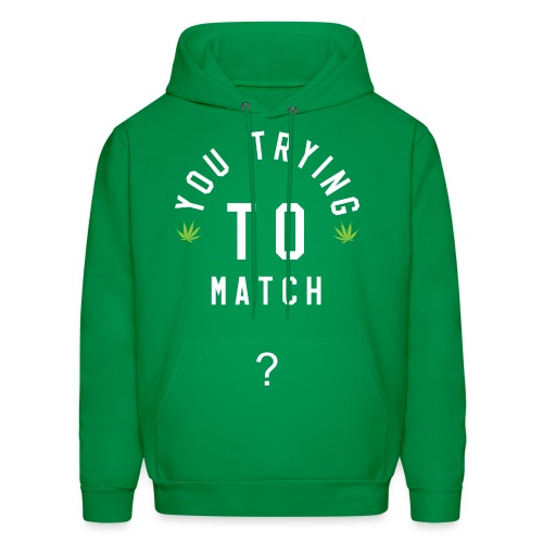 You Trying To Match? Hoodie (Chronic) - Men's Hoodie