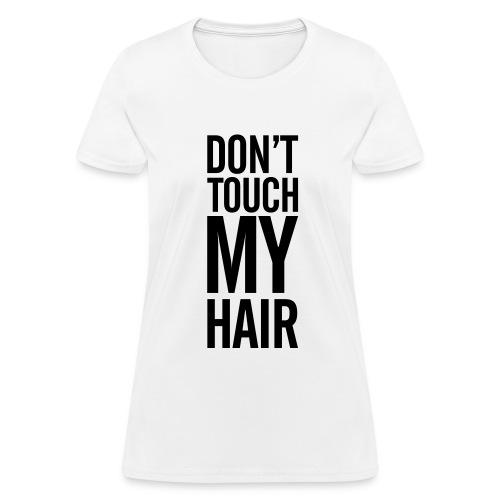 Don't Touch My Hair  - Women's T-Shirt