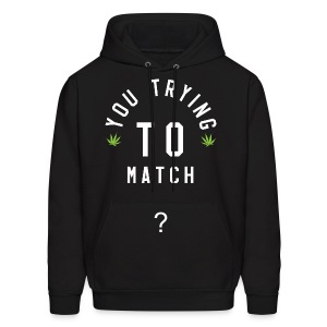 You Trying To Match? Hoodie (Night) - Men's Hoodie