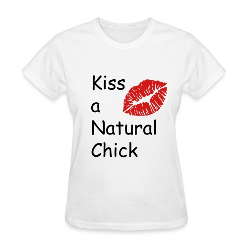 Kiss a Natural Chick  - Women's T-Shirt