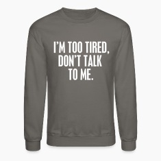 I'm too tired DON'T talk to me Long Sleeve Shirts