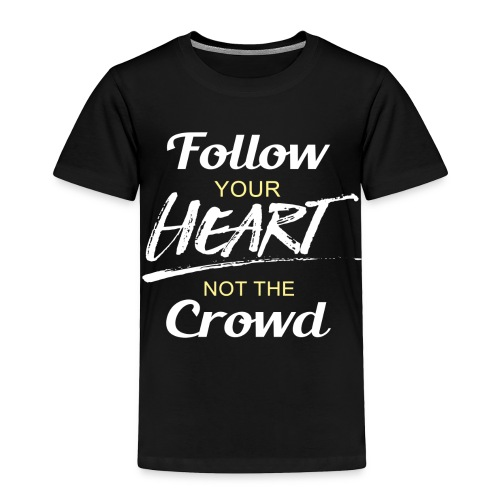 Follow Your Heart not the - Toddler Premium T-Shirt