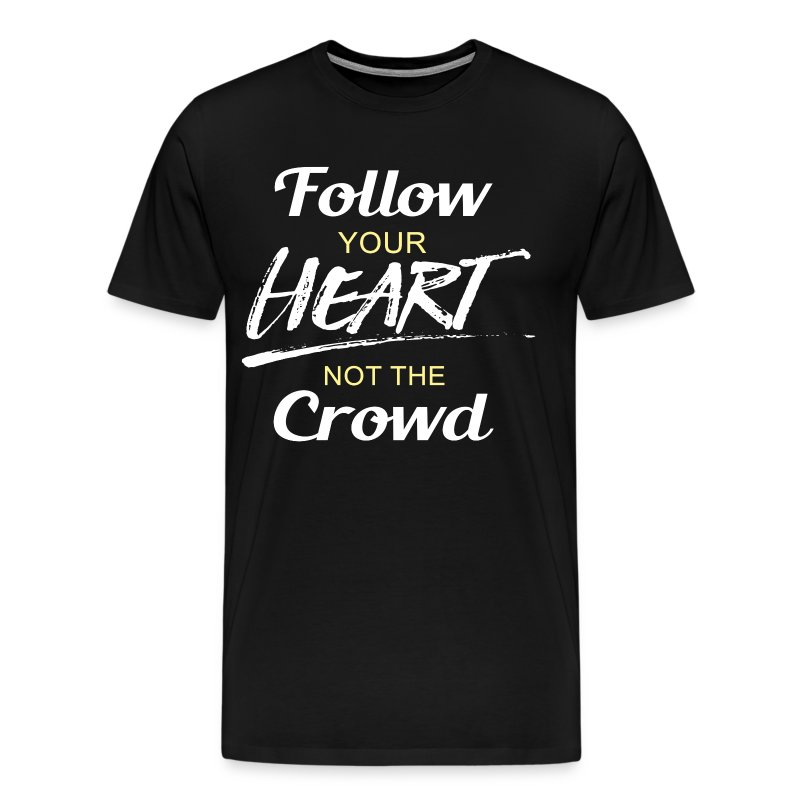Follow Your Heart not the - Men's Premium T-Shirt