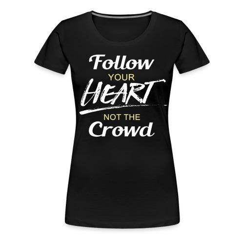 Follow Your Heart not the - Women's Premium T-Shirt