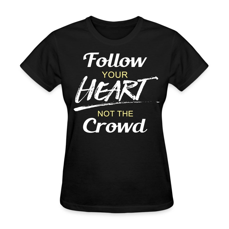 Follow Your Heart not the - Women's T-Shirt