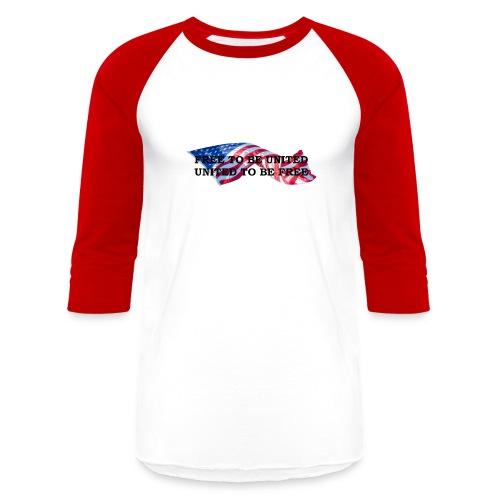US Flag Free to be United, United to be Free - Baseball T-Shirt
