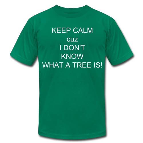 KEEP CALM - I DONT KNOW WHAT A TREE IS! - Men's  Jersey T-Shirt