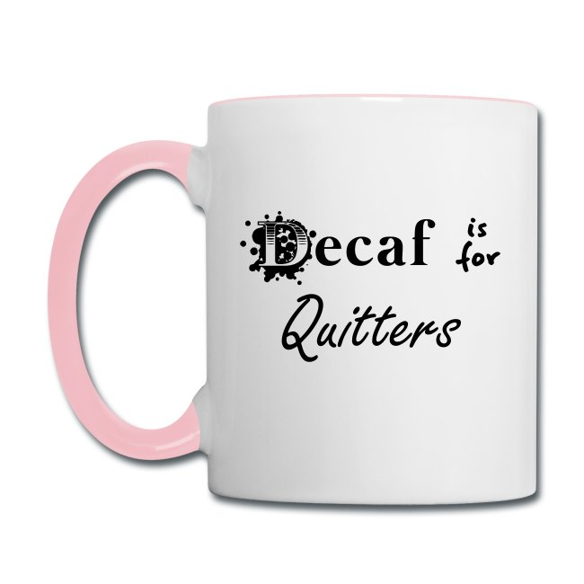 Decaf is for...