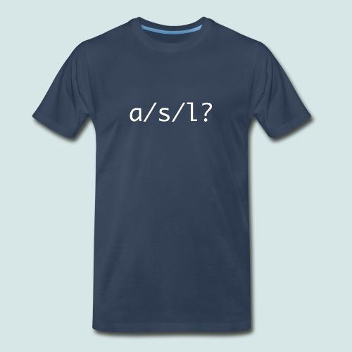 A/S/L? - Men's Premium T-Shirt