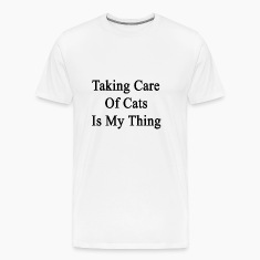 taking_care_of_cats_is_my_thing T-Shirts
