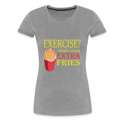 Extra Fries - Women's T-Shirt - Women's Premium T-Shirt